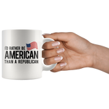 I'd Rather Be American Than a Republican Political Satire 11oz White Mug