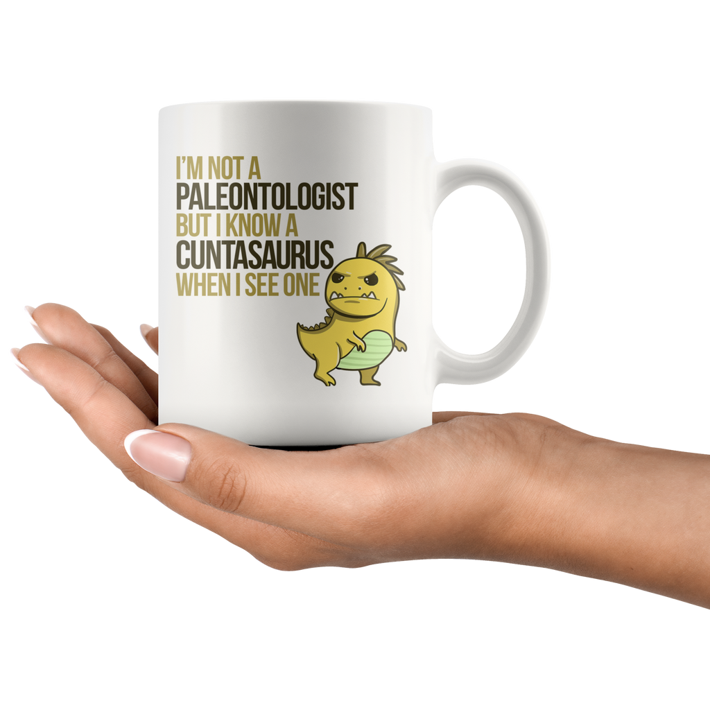 I'm Not a Paleontologist but I know a Cuntasaurus When I See One Funny Mug