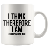 I Think Therefore I Am Nothing Like You Mug Sarcastic Coworker Gift