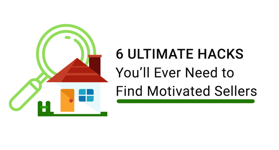 6 Ultimate Hacks You'll Ever Need to Find Motivated Sellers – [ Formula Inside ]