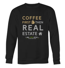 Coffee First then Real Estate Sweatshirt