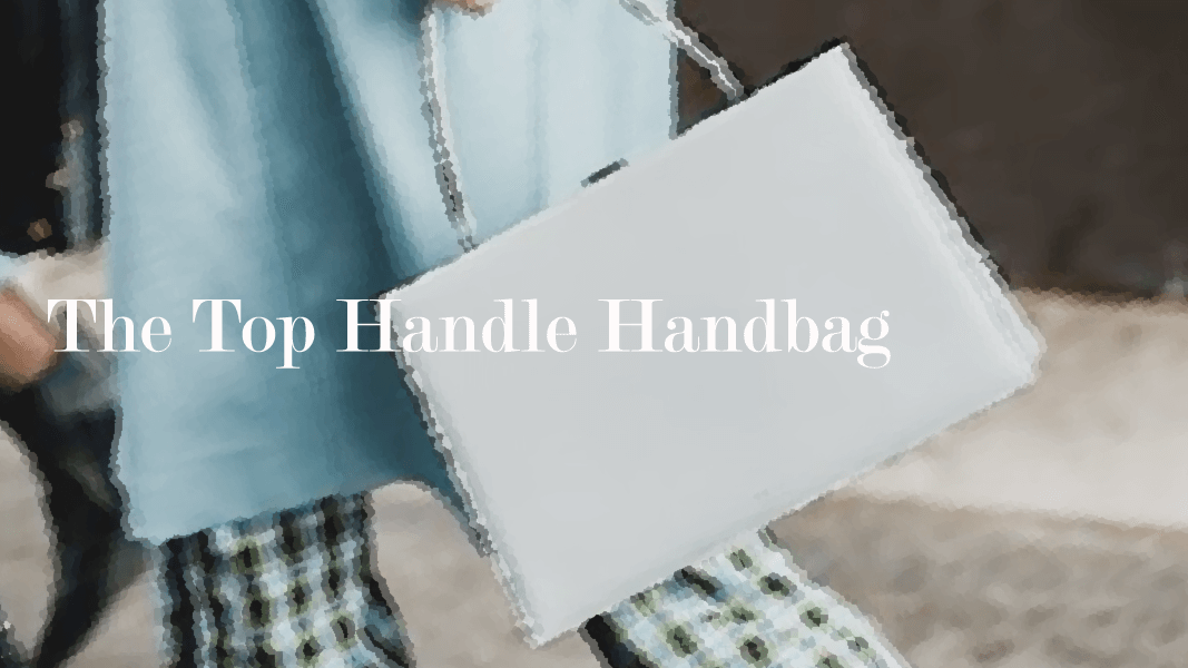 8 Bags Styles Through The Seasons: The Top Handle