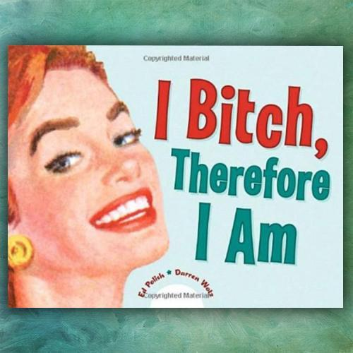 10 Speed Press 'I Bitch Therefore I Am' Flip Book