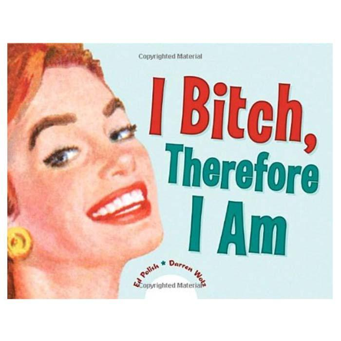 'I Bitch Therefore I Am' Flip Book - - 10 Speed Press - Yellow Octopus