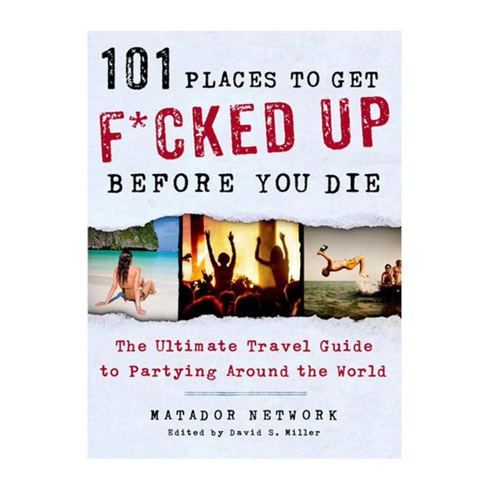101 Places To Get F#cked Up Before You Die Book - - St Martin Griffin - Yellow Octopus