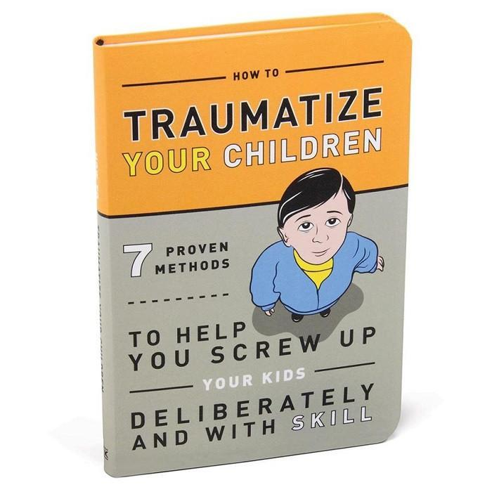 How To Traumatize Your Children Book - - IS - Yellow Octopus