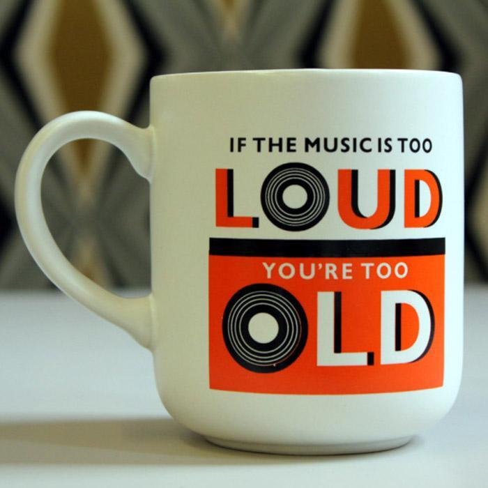 If The Music Is Too Loud; You're Too Old - Mug - - Urban Graphic - Yellow Octopus
