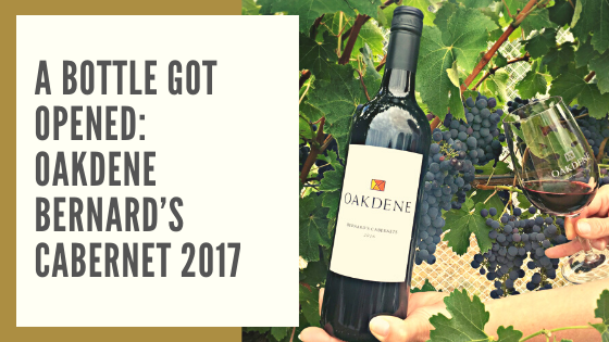 A bottle got opened: Oakdene Bernard's Cabernet 2017