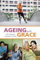 Ageing With Grace: The Complete Caregiver's Guide (English)