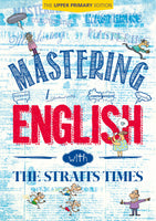 Mastering English with The Straits Times (The Upper Primary Edition)