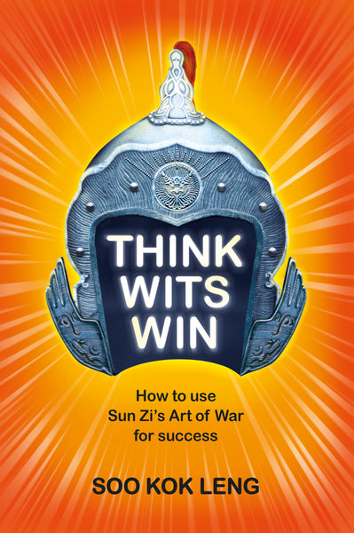 THINK WITS WIN: HOW TO USE SUN ZI'S ART OF WAR FOR SUCCESS BY: SOO KOK LENG