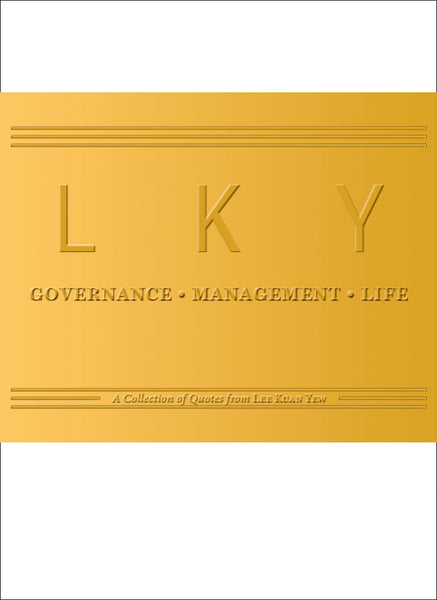 LKY on Governance, Management, Life: A Collection of Quotes from Lee Kuan Yew (English)