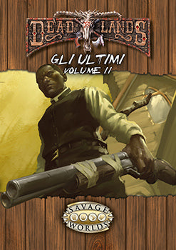 Savage Worlds - Deadlands - Gli Ultimi: Volume II