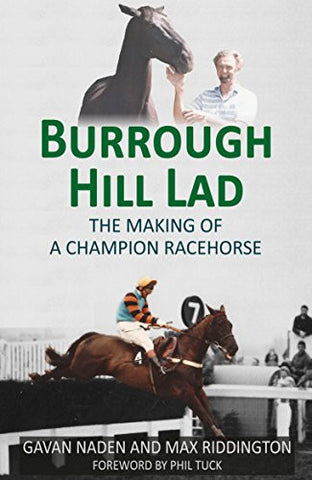 Burrough Hill Lad: The Making of Champion Racehorse by Gavan Nadan and Max Riddington