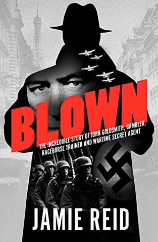Blown: The Incredible Story of John Goldsmith paperback by Jamie Reid