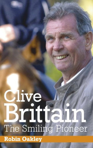 Clive Brittain - The Smiling Pioneer by Robin Oakley