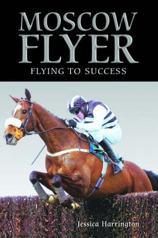 Moscow Flyer: Flying to Success by Jessica Harrington