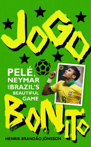 Jogo Bonito Pele, Neymar and Brazil's Beautiful Game by Henrik Brandao Jonsson