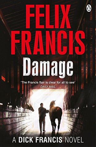 Damage: A Dick Francis Novel by Felix Francis