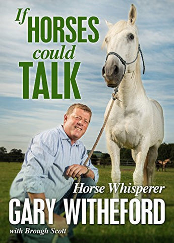 If Horses Could Talk by Gary Witheford with Brough Scott