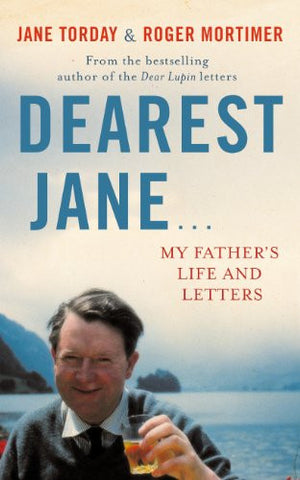 Dearest Jane: My Father's Life and Letters by Jane Torday & Roger Mortimer
