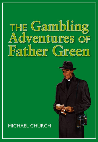 The Gambling Adventures of Father Green by Michael Church