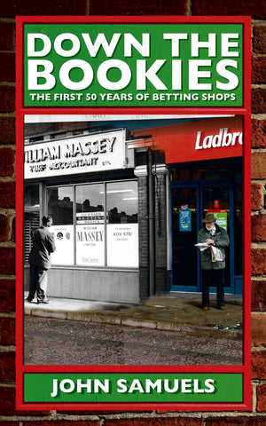 Down the Bookies: The First 50 Years of Betting Shops by John Samuels