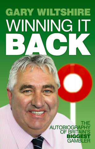 Winning It Back - The Autobiography of Britain's Biggest Gambler by Gary Wiltshire