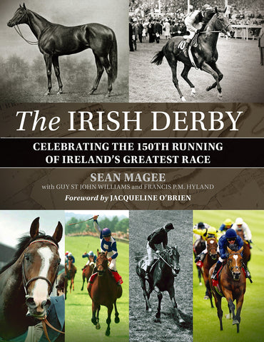The Irish Derby: Celebrating the 150th Running of Ireland's Greatest Race by Sean Magee