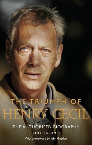 The Triumph of Henry Cecil: The Authorised Biography by Tony Rushmer