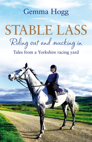 Stable Lass: Riding out and mucking in by Gemma Hogg *** Pre-order Now ***