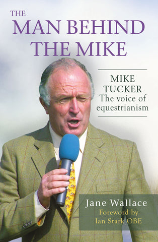 The Man Behind The Mike<br> Mike Tucker, 'The Voice of Equestrianism'