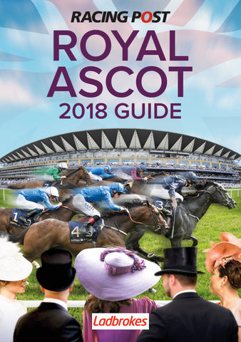 Racing Post Royal Ascot Guide 2018 <br>*** Pre-order now ***