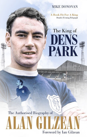 The King of Dens Park: The Authorised Biography of Alan Gilzean