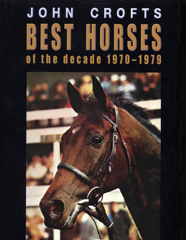 Best Horses of the Decade 1970 – 1979 by John Crofts