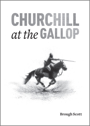 Churchill At The Gallop by Brough Scott <br> *** Pre-order now ***