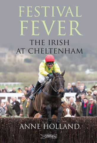 Festival Fever: The Irish at Cheltenham by Anne Holland