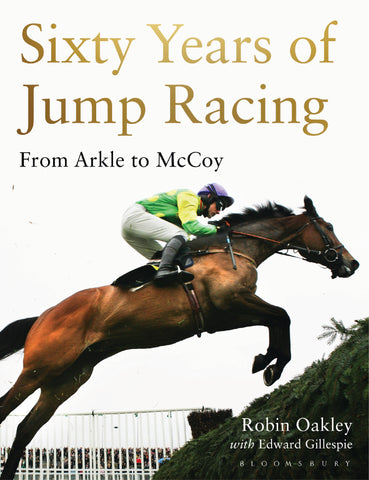 <b>Sixty Years Of Jump Racing</b> <br/>by Robin Oakley and Edward Gillespie