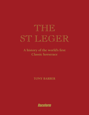 The St Leger: A history of the world's first Classic horserace</b><br> by Tony Barber