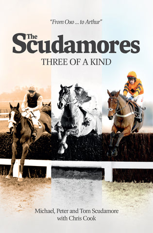 The Scudamores: Three of a Kind by Michael, Peter & Tom Scudamore with Chris Cook
