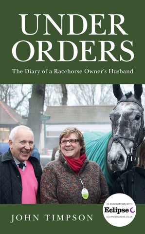 <b>Under Orders: The Diary of a Racehorse Owner's Husband</b><br/> by John Timpson