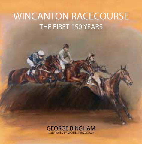 Wincanton Racecourse: The First 150 Years by George Bingham