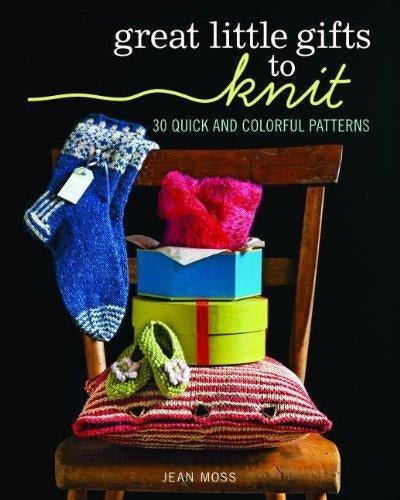 Great Little Gifts to Knit 30 Quick and Colorful Patterns by Jean Moss