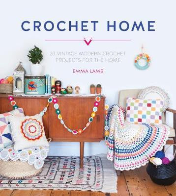 The Crochet Home 20 Vintage Modern Crochet Projects for the Home by Emma Lamb