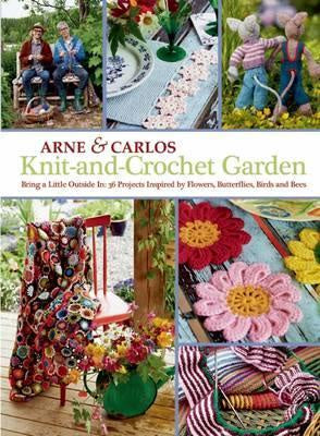 Knit-and-Crochet Garden : bring a little outside in: 36 projects inspired by flowers, butterflies, birds and Bees by Arne & Carlos