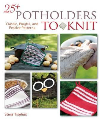 25+ Potholders to Knit : classic, playful and festive patterns by Stina Tiselius
