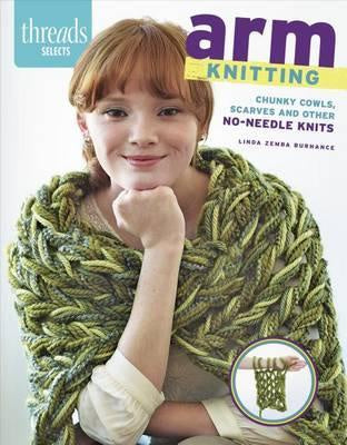 Arm Knitting : Chunky Cowls, Scarves, and Other No-Needle Knits