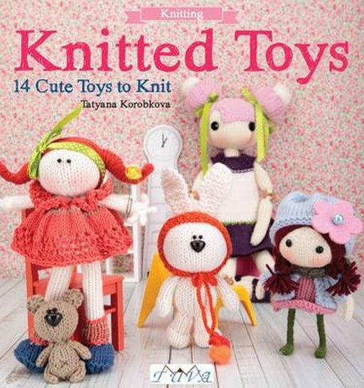 Knitted Toys 14 Cute Toys to Knit by Tatyana Korobkova