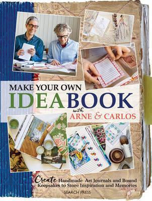 Make Your Own Ideabook with Arne & Carlos Create Handmade Art Journals and Bound Keepsakes to Store Inspiration and Memories