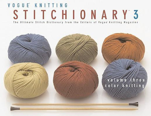 "Vogue Knitting Stitchionary: Color Knitting v. 3 The Ultimate Stitch Dictionary from the Editors of ""Vogue Knitting"" Magazine"